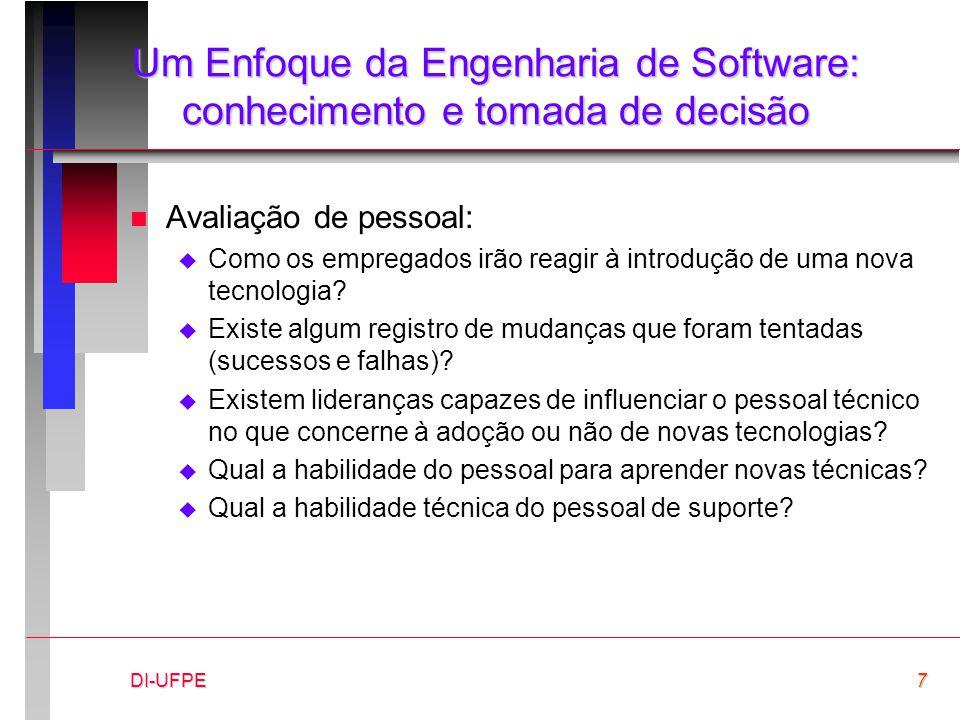 DI-UFPE7 Um Enfoque da Engenharia de Software: conhecimento e tomada de decisão n Avaliação de pessoal:  Como os empregados irão reagir à introdução