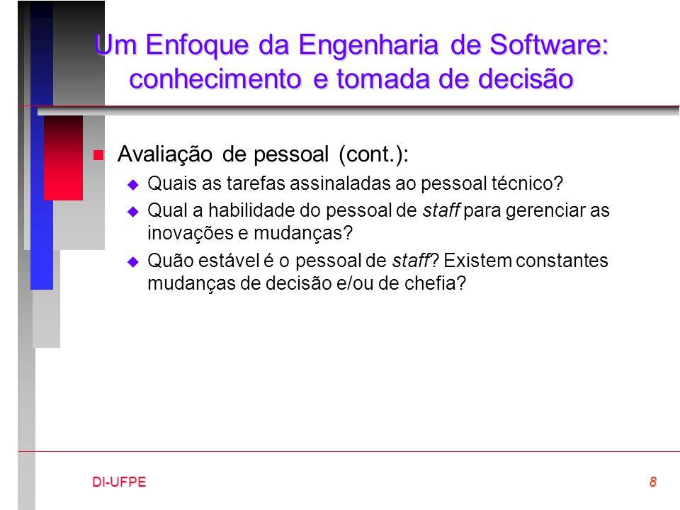 DI-UFPE8 Um Enfoque da Engenharia de Software: conhecimento e tomada de decisão n Avaliação de pessoal (cont.):  Quais as tarefas assinaladas ao pess