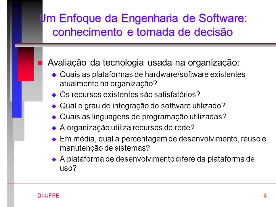 DI-UFPE9 Um Enfoque da Engenharia de Software: conhecimento e tomada de decisão n Avaliação da tecnologia usada na organização:  Quais as plataformas
