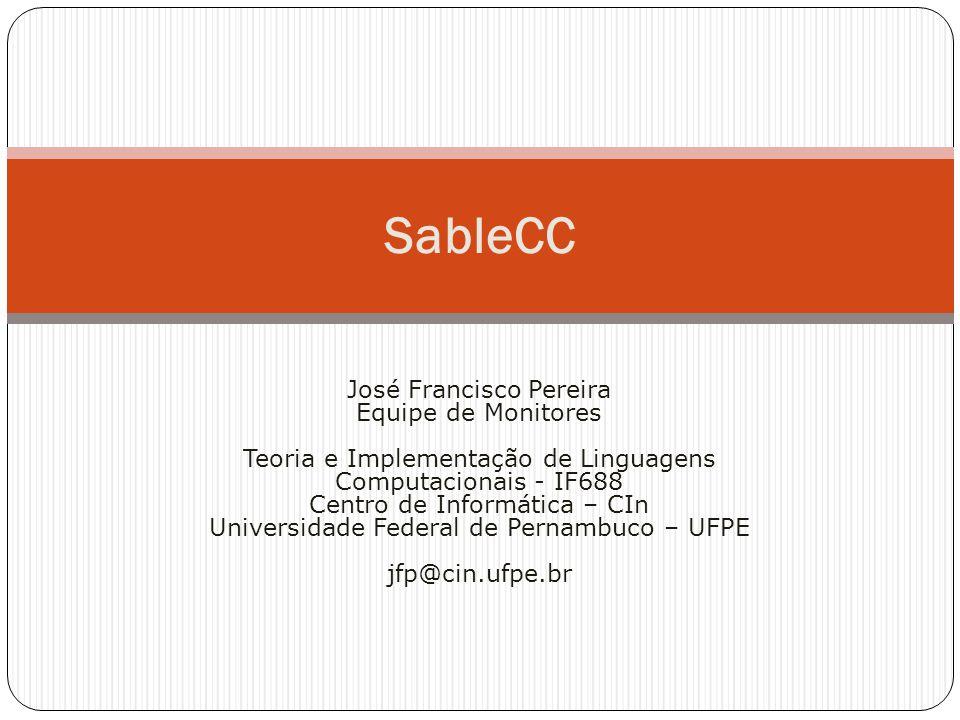 José Francisco Pereira Equipe de Monitores Teoria e Implementação de Linguagens Computacionais - IF688 Centro de Informática – CIn Universidade Federa