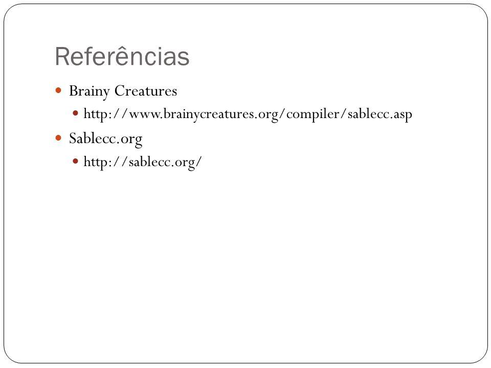 Referências Brainy Creatures http://www.brainycreatures.org/compiler/sablecc.asp Sablecc.org http://sablecc.org/