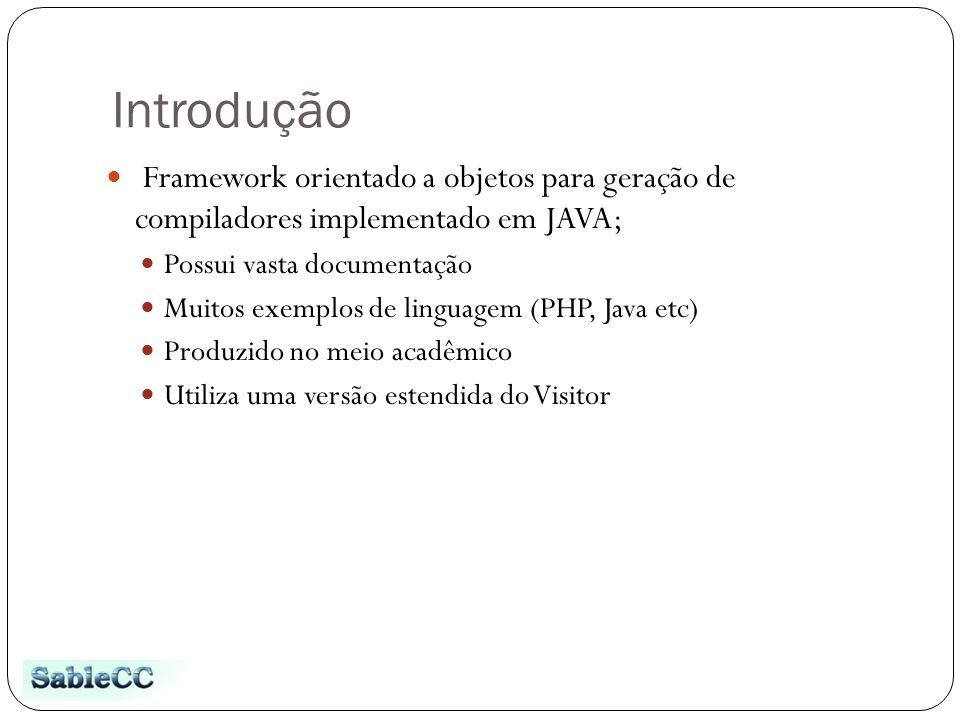 Introdução Framework orientado a objetos para geração de compiladores implementado em JAVA; Possui vasta documentação Muitos exemplos de linguagem (PH