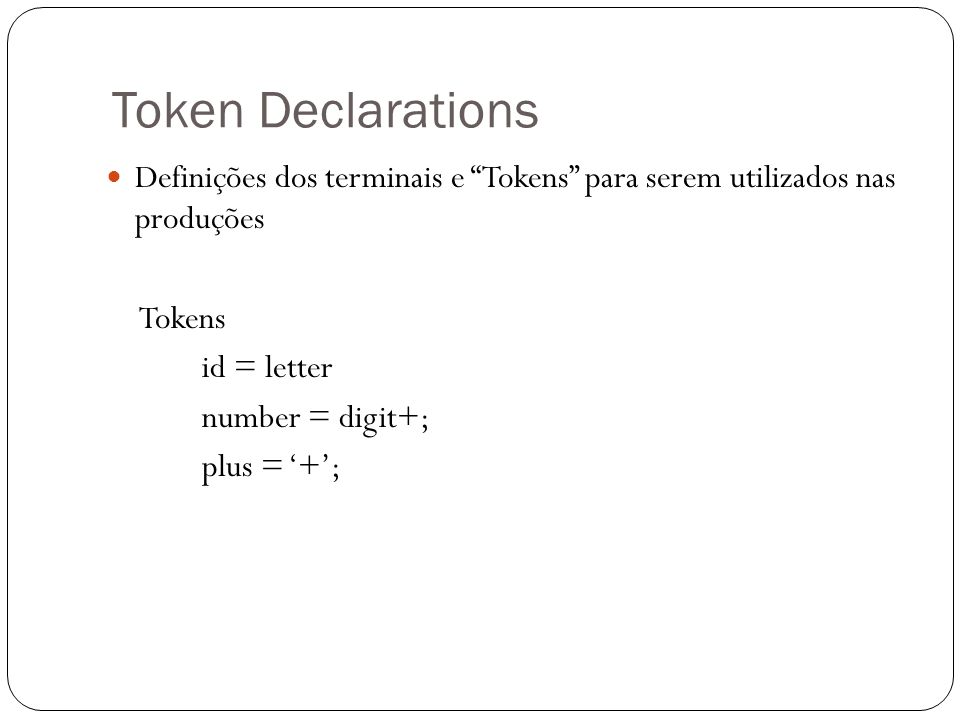 """Token Declarations Definições dos terminais e """"Tokens"""" para serem utilizados nas produções Tokens id = letter number = digit+; plus = '+';"""
