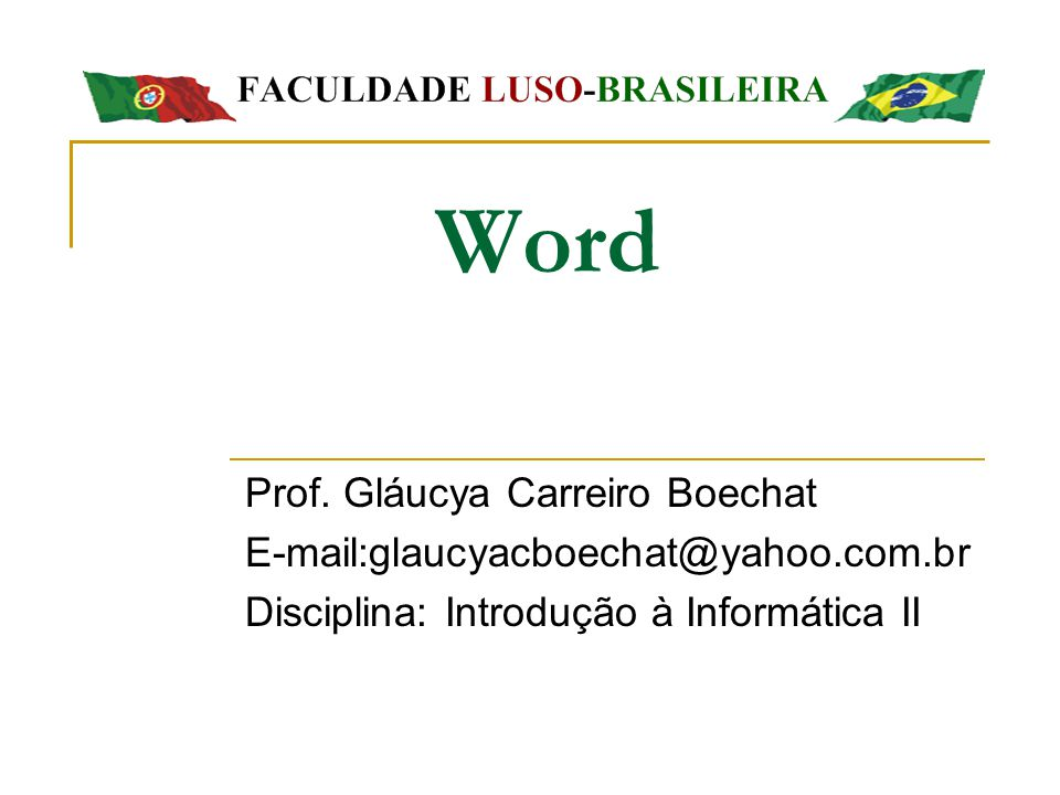 Word Prof. Gláucya Carreiro Boechat E-mail:glaucyacboechat@yahoo.com.br Disciplina: Introdução à Informática II