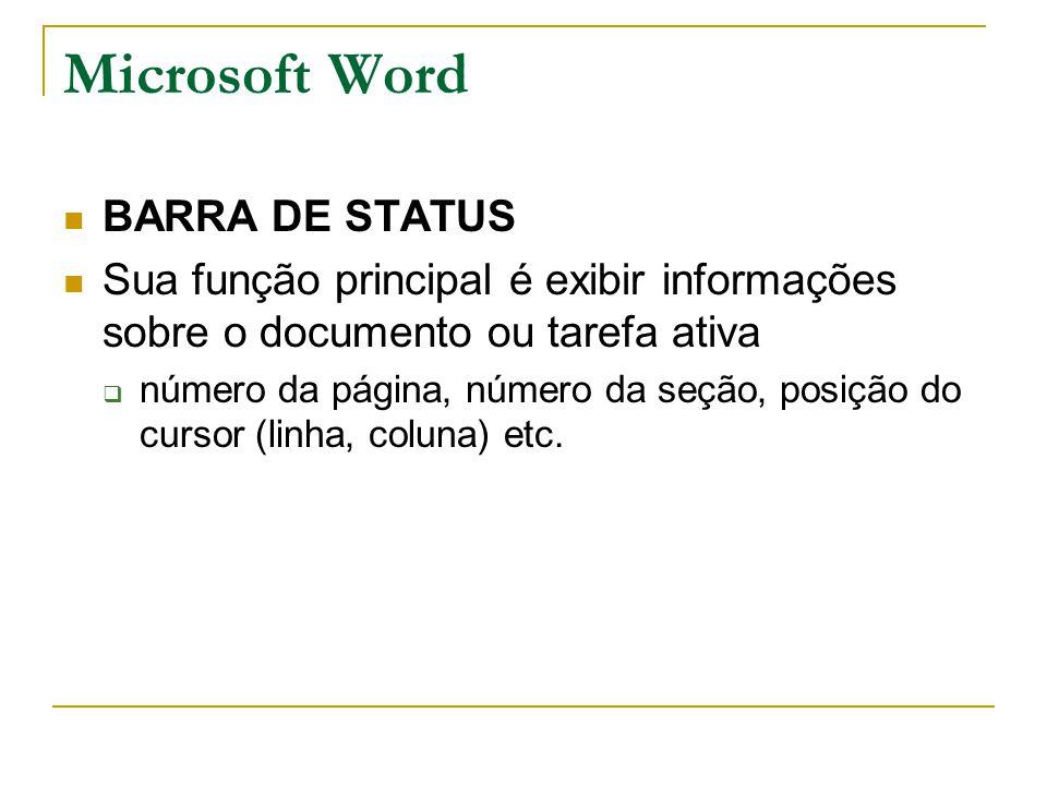 Microsoft Word BARRA DE STATUS Sua função principal é exibir informações sobre o documento ou tarefa ativa  número da página, número da seção, posiçã