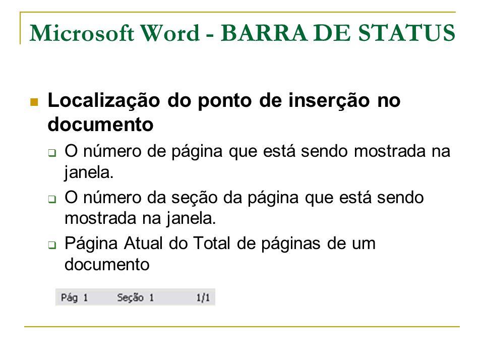 Microsoft Word - BARRA DE STATUS Localização do ponto de inserção no documento  O número de página que está sendo mostrada na janela.  O número da s