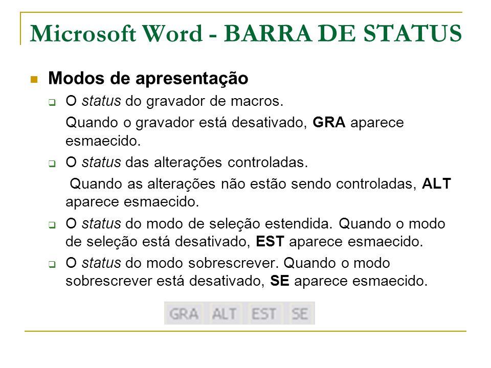 Microsoft Word - BARRA DE STATUS Modos de apresentação  O status do gravador de macros. Quando o gravador está desativado, GRA aparece esmaecido.  O
