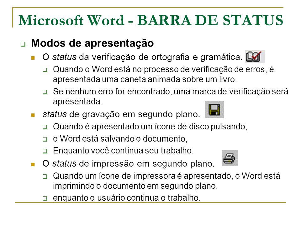 Microsoft Word - BARRA DE STATUS  Modos de apresentação O status da verificação de ortografia e gramática.  Quando o Word está no processo de verifi