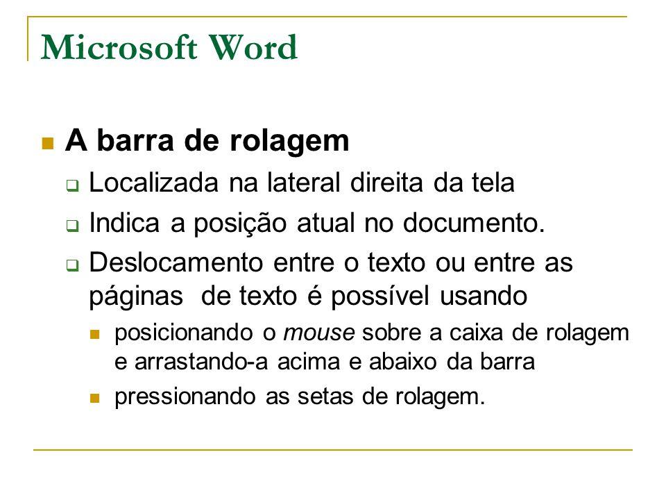 Microsoft Word A barra de rolagem  Localizada na lateral direita da tela  Indica a posição atual no documento.  Deslocamento entre o texto ou entre