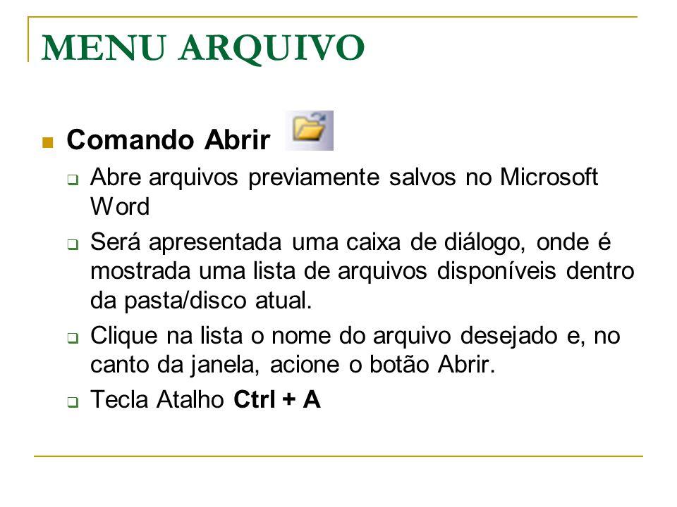MENU ARQUIVO Comando Abrir  Abre arquivos previamente salvos no Microsoft Word  Será apresentada uma caixa de diálogo, onde é mostrada uma lista de