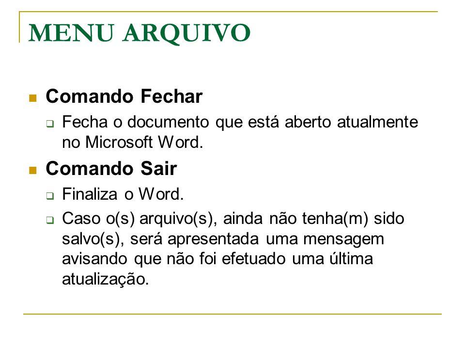 MENU ARQUIVO Comando Fechar  Fecha o documento que está aberto atualmente no Microsoft Word. Comando Sair  Finaliza o Word.  Caso o(s) arquivo(s),