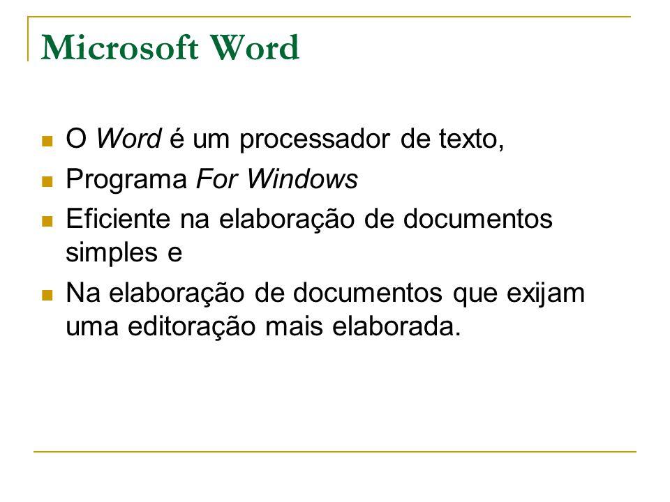 Microsoft Word O Word é um processador de texto, Programa For Windows Eficiente na elaboração de documentos simples e Na elaboração de documentos que