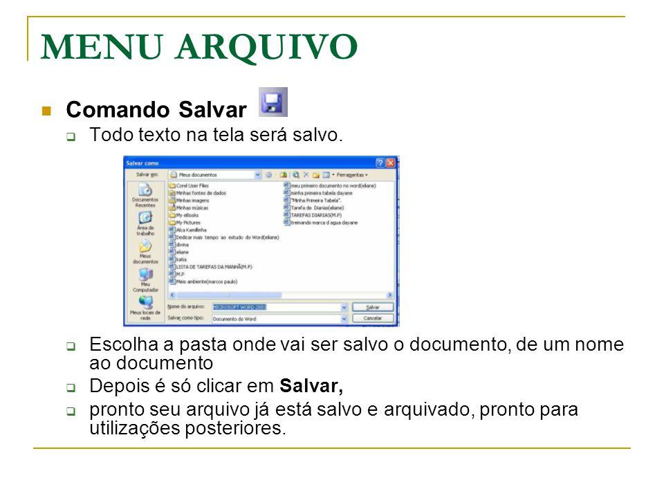MENU ARQUIVO Comando Salvar  Todo texto na tela será salvo.  Escolha a pasta onde vai ser salvo o documento, de um nome ao documento  Depois é só c