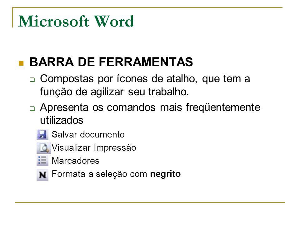 Microsoft Word BARRA DE FERRAMENTAS  Compostas por ícones de atalho, que tem a função de agilizar seu trabalho.  Apresenta os comandos mais freqüent