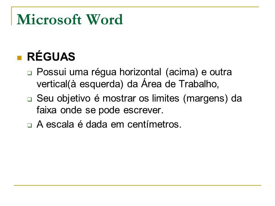 Microsoft Word RÉGUAS  Possui uma régua horizontal (acima) e outra vertical(à esquerda) da Área de Trabalho,  Seu objetivo é mostrar os limites (mar