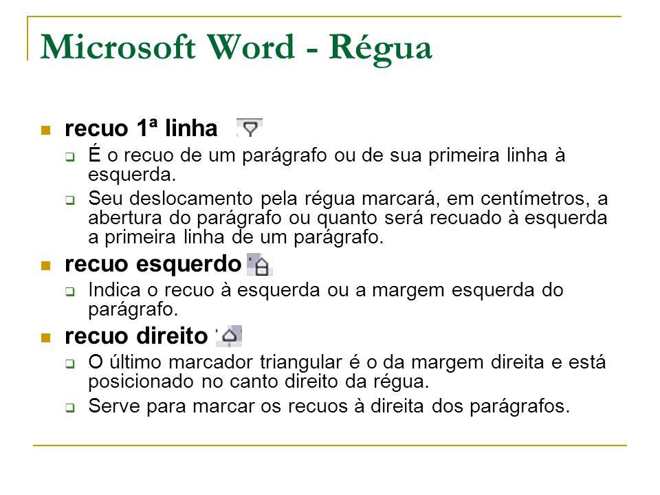 Microsoft Word - Régua recuo 1ª linha  É o recuo de um parágrafo ou de sua primeira linha à esquerda.  Seu deslocamento pela régua marcará, em centí