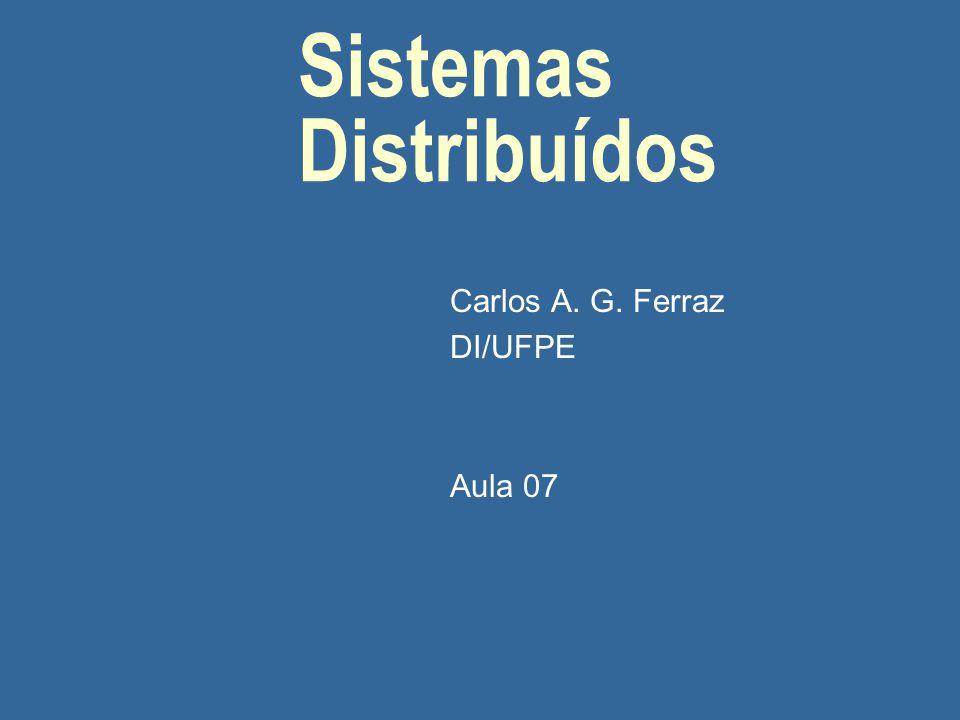 Sistemas Distribuídos Carlos A. G. Ferraz DI/UFPE Aula 07