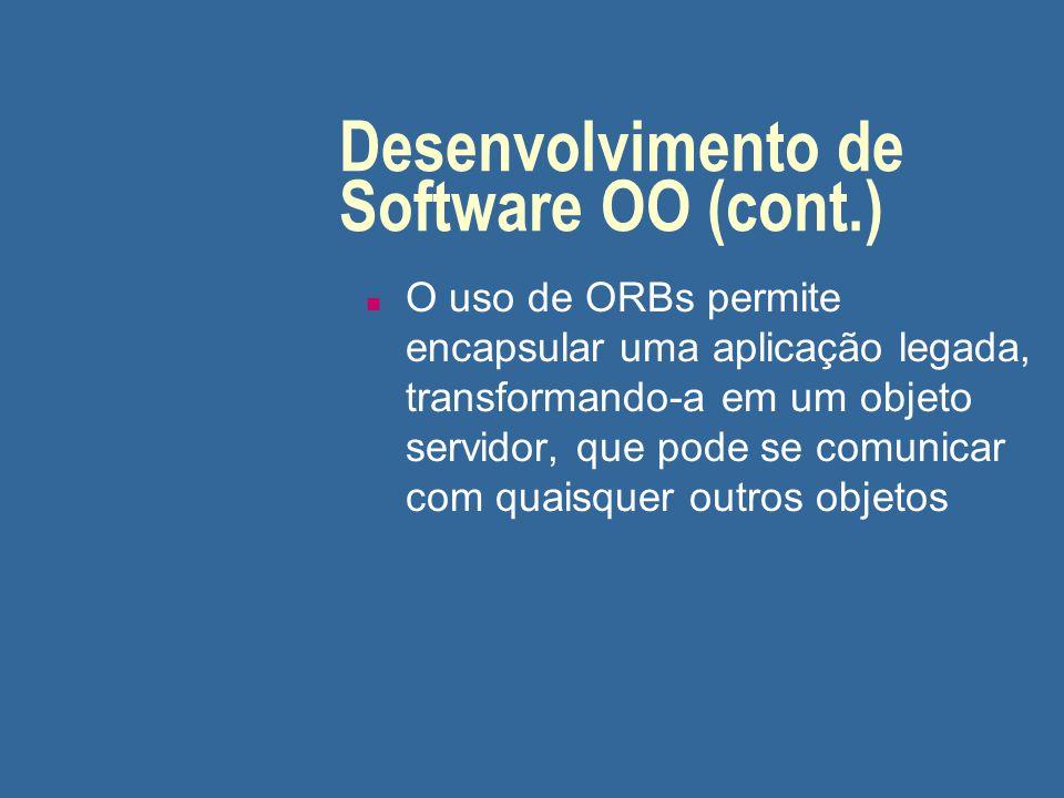 Desenvolvimento de Software OO (cont.) n O uso de ORBs permite encapsular uma aplicação legada, transformando-a em um objeto servidor, que pode se com