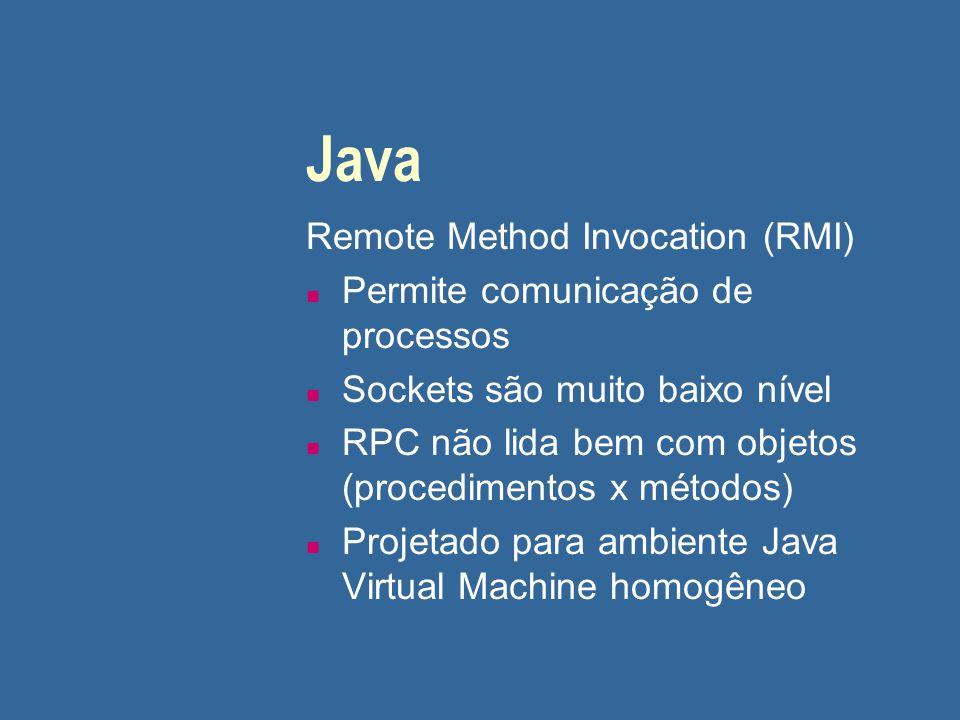 Java Remote Method Invocation (RMI) n Permite comunicação de processos n Sockets são muito baixo nível n RPC não lida bem com objetos (procedimentos x