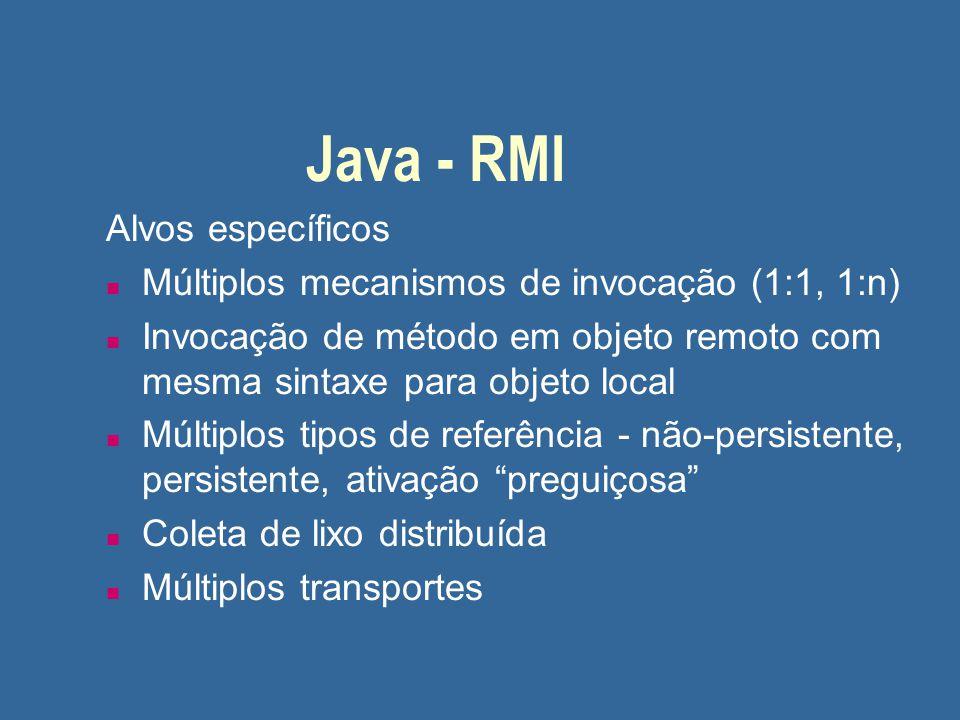 Java - RMI Alvos específicos n Múltiplos mecanismos de invocação (1:1, 1:n) n Invocação de método em objeto remoto com mesma sintaxe para objeto local