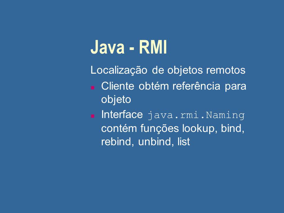 Java - RMI Localização de objetos remotos n Cliente obtém referência para objeto Interface java.rmi.Naming contém funções lookup, bind, rebind, unbind