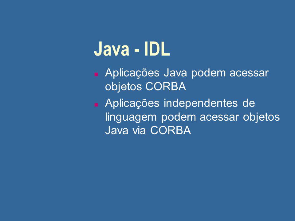 Java - IDL n Aplicações Java podem acessar objetos CORBA n Aplicações independentes de linguagem podem acessar objetos Java via CORBA