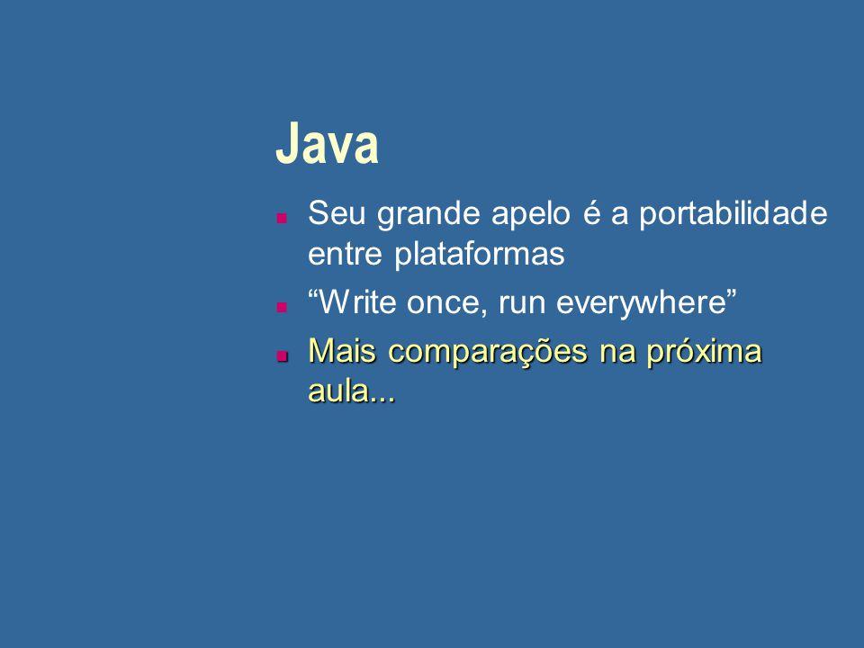 """Java n Seu grande apelo é a portabilidade entre plataformas n """"Write once, run everywhere"""" n Mais comparações na próxima aula..."""