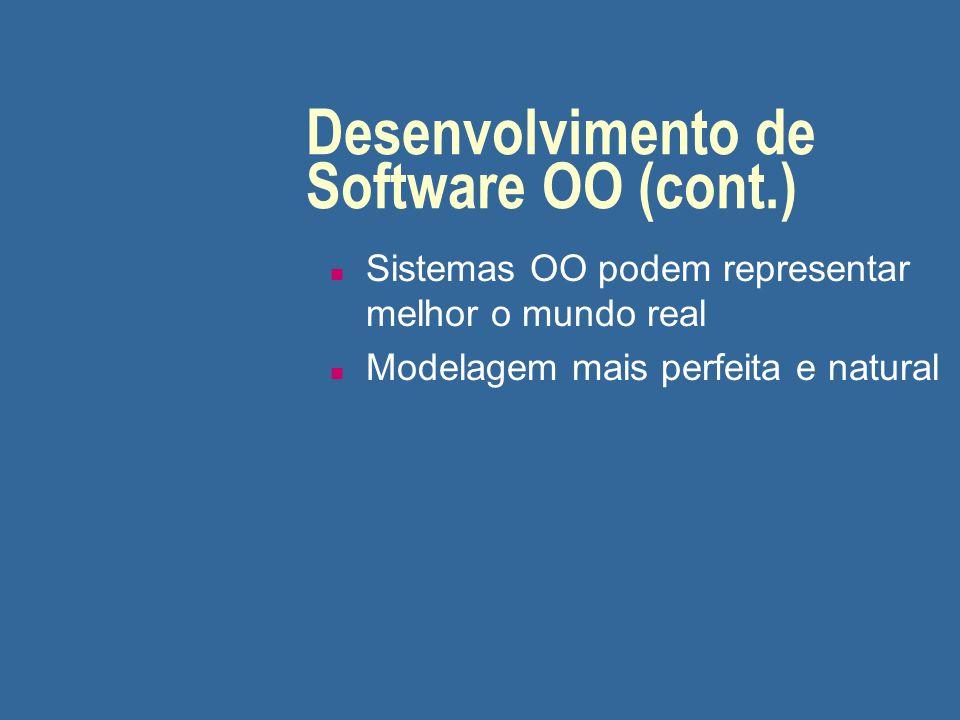 Desenvolvimento de Software OO (cont.) n Sistemas OO podem representar melhor o mundo real n Modelagem mais perfeita e natural