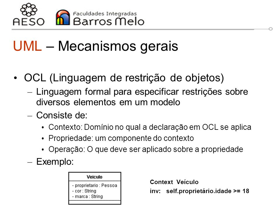 15/8/2014Engenharia de software orientada a objetos 20 UML – Mecanismos gerais OCL (Linguagem de restrição de objetos) – Linguagem formal para especif