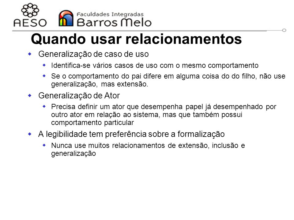 15/8/2014Engenharia de software orientada a objetos 44 Quando usar relacionamentos  Generalização de caso de uso  Identifica-se vários casos de uso