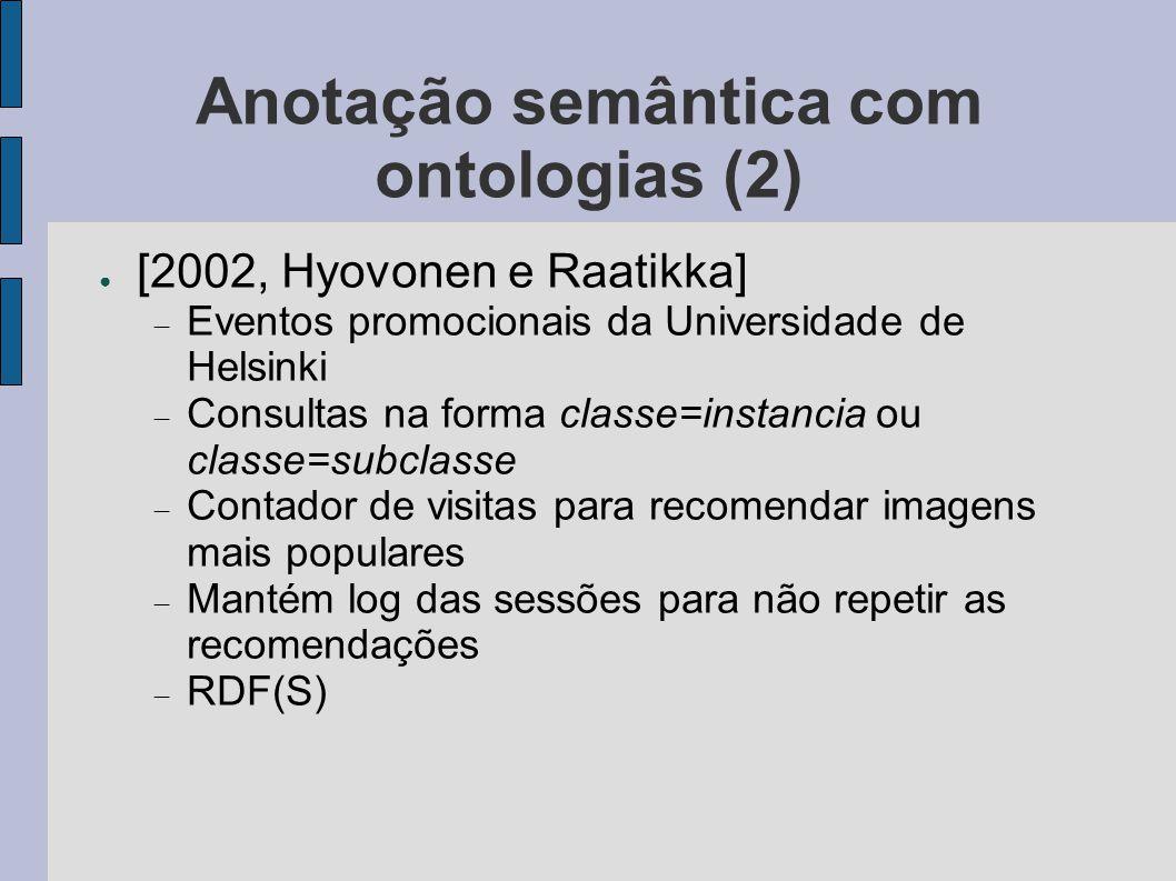Anotação semântica com ontologias (2) ● [2002, Hyovonen e Raatikka]  Eventos promocionais da Universidade de Helsinki  Consultas na forma classe=ins