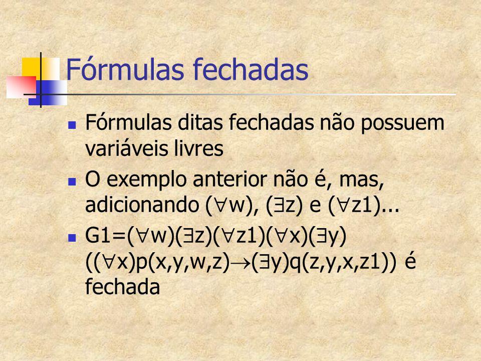 Fórmulas fechadas Fórmulas ditas fechadas não possuem variáveis livres O exemplo anterior não é, mas, adicionando (  w), (  z) e (  z1)... G1=(  w