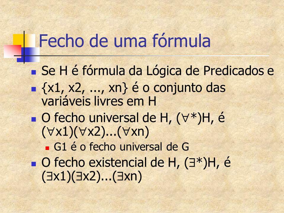 Fecho de uma fórmula Se H é fórmula da Lógica de Predicados e {x1, x2,..., xn} é o conjunto das variáveis livres em H O fecho universal de H, (  *)H,