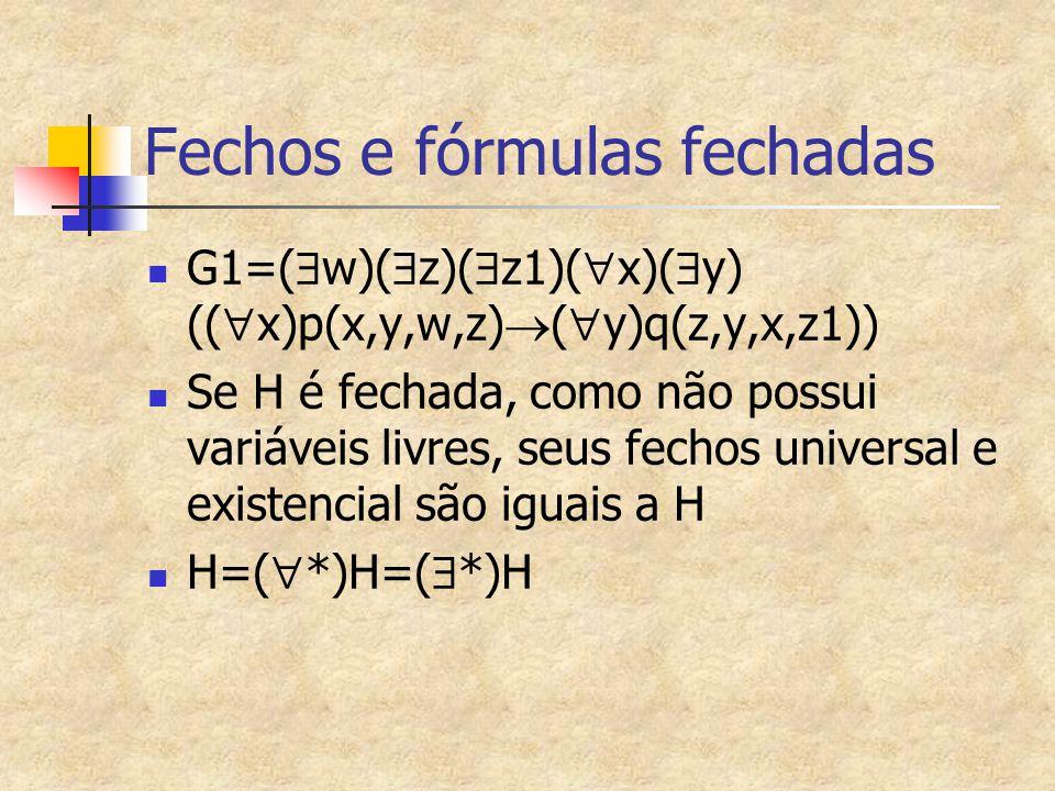 Fechos e fórmulas fechadas G1=(  w)(  z)(  z1)(  x)(  y) ((  x)p(x,y,w,z)  (  y)q(z,y,x,z1)) Se H é fechada, como não possui variáveis livres,