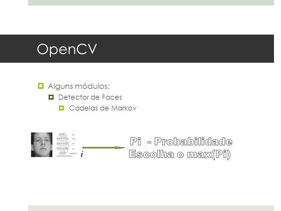 OpenCV  Alguns módulos:  Detector de Faces  Cadeias de Markov i