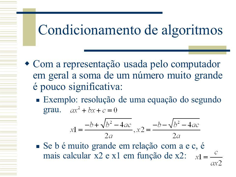 Condicionamento de algoritmos  Com a representação usada pelo computador em geral a soma de um número muito grande é pouco significativa: Exemplo: re