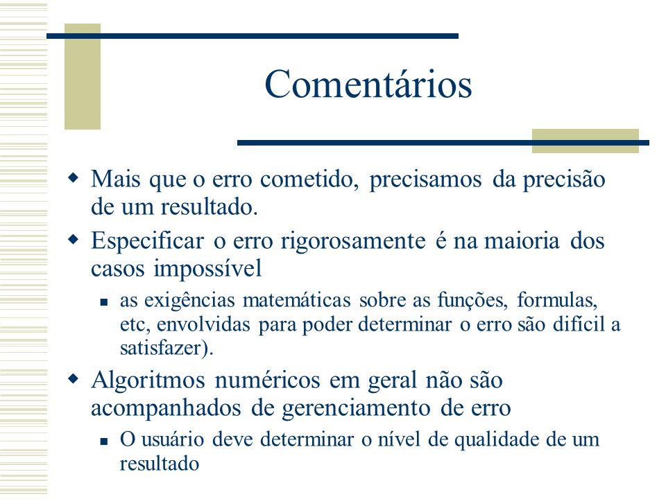 Administrar o erro  Comparação de resultados obtidos com diversas precisões (float, double, extended): os primeiros algarismos idênticos são considerados como dando o melhor resultado.