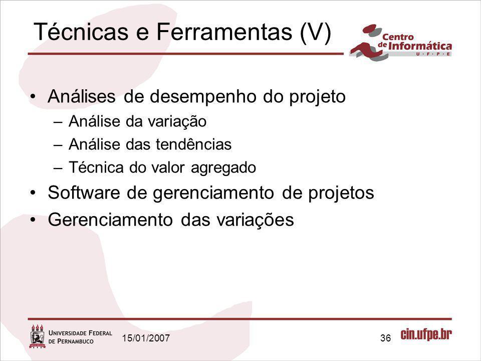 15/01/200736 Técnicas e Ferramentas (V) Análises de desempenho do projeto –Análise da variação –Análise das tendências –Técnica do valor agregado Soft