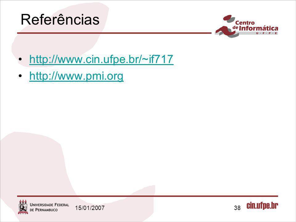 15/01/200738 Referências http://www.cin.ufpe.br/~if717 http://www.pmi.org