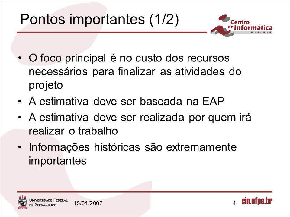 15/01/20074 Pontos importantes (1/2) O foco principal é no custo dos recursos necessários para finalizar as atividades do projeto A estimativa deve se