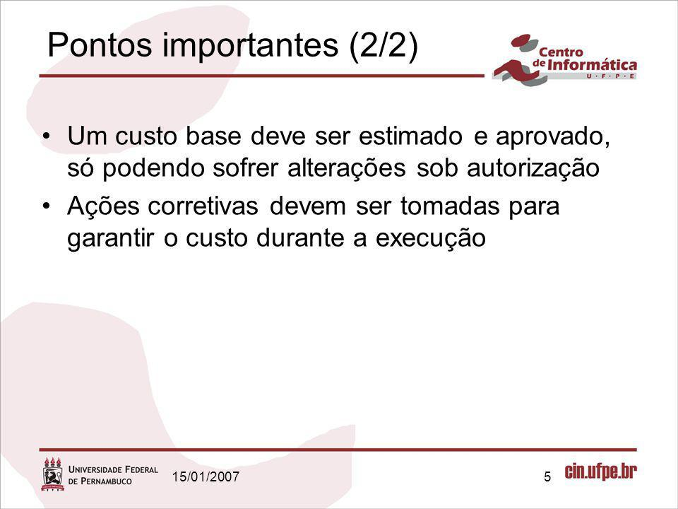 15/01/20075 Pontos importantes (2/2) Um custo base deve ser estimado e aprovado, só podendo sofrer alterações sob autorização Ações corretivas devem s