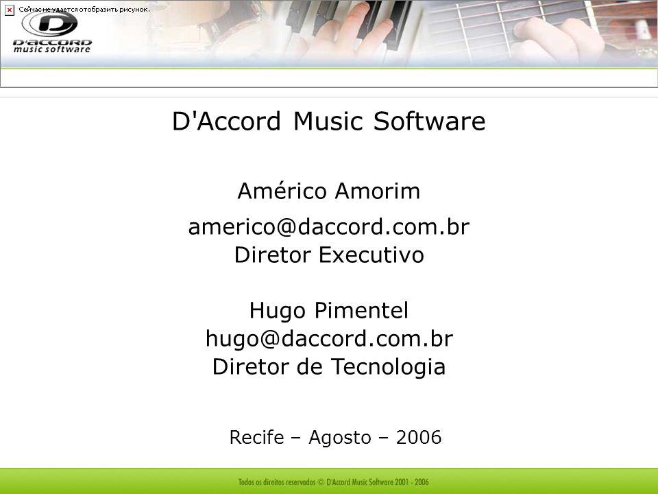 D'Accord Music Software Américo Amorim americo@daccord.com.br Diretor Executivo Hugo Pimentel hugo@daccord.com.br Diretor de Tecnologia Recife – Agost