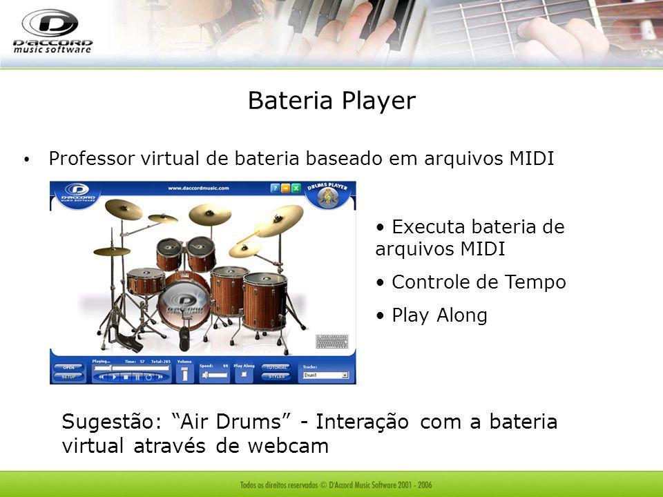 Bateria Player Professor virtual de bateria baseado em arquivos MIDI Executa bateria de arquivos MIDI Controle de Tempo Play Along Sugestão: Air Drums - Interação com a bateria virtual através de webcam