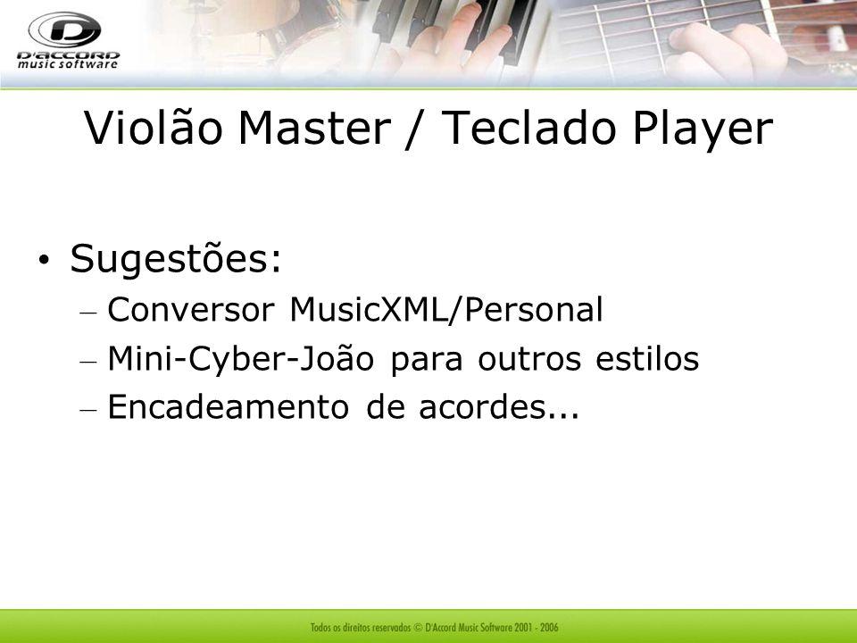 Violão Master / Teclado Player Sugestões: – Conversor MusicXML/Personal – Mini-Cyber-João para outros estilos – Encadeamento de acordes...