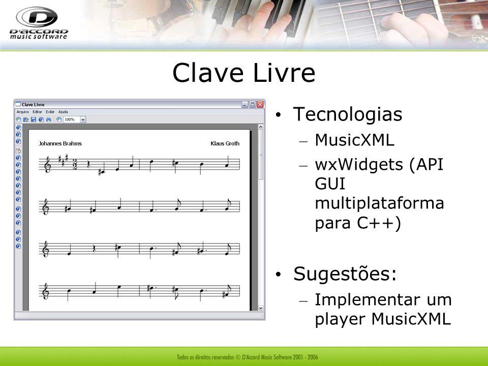 Clave Livre Tecnologias – MusicXML – wxWidgets (API GUI multiplataforma para C++) Sugestões: – Implementar um player MusicXML