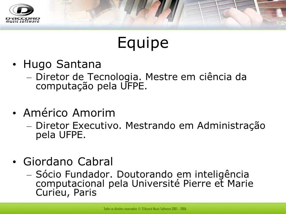 Equipe Hugo Santana – Diretor de Tecnologia. Mestre em ciência da computação pela UFPE. Américo Amorim – Diretor Executivo. Mestrando em Administração