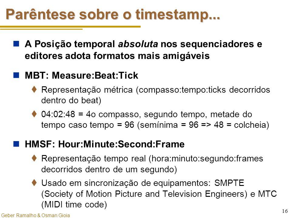 Geber Ramalho & Osman Gioia 16 Parêntese sobre o timestamp... A Posição temporal absoluta nos sequenciadores e editores adota formatos mais amigáveis