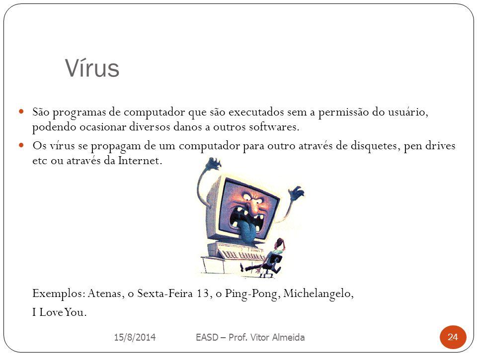 Vírus São programas de computador que são executados sem a permissão do usuário, podendo ocasionar diversos danos a outros softwares. Os vírus se prop