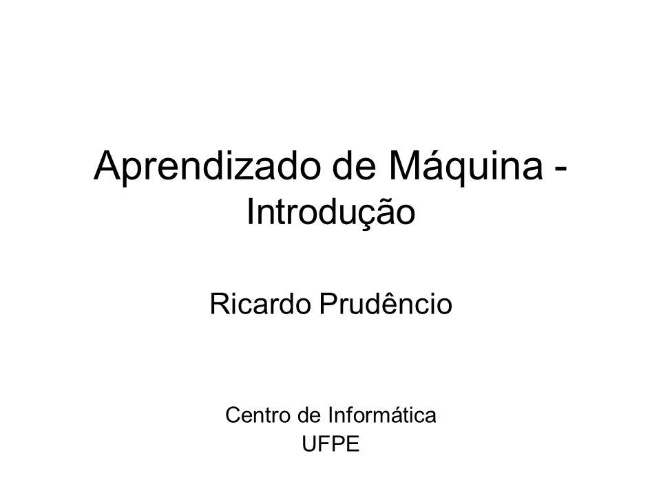 Aprendizado de Máquina - Introdução Ricardo Prudêncio Centro de Informática UFPE