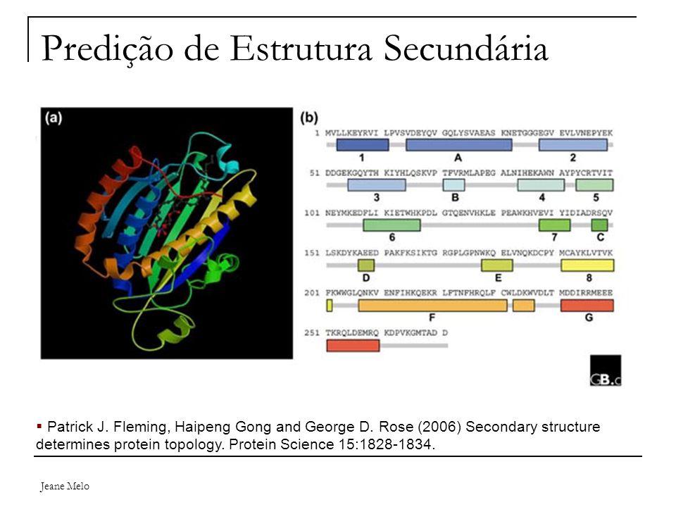 Jeane Melo Predição de Estrutura Secundária  Patrick J. Fleming, Haipeng Gong and George D. Rose (2006) Secondary structure determines protein topolo